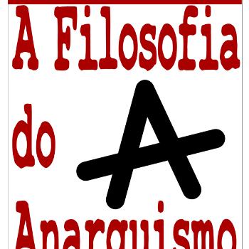 A Filosofia do Anarquismo