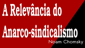 A Relevancia do Anarco-sindicalismo – Noam Chomsky